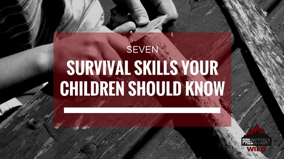 7 Survival Skills Your Children Should Know